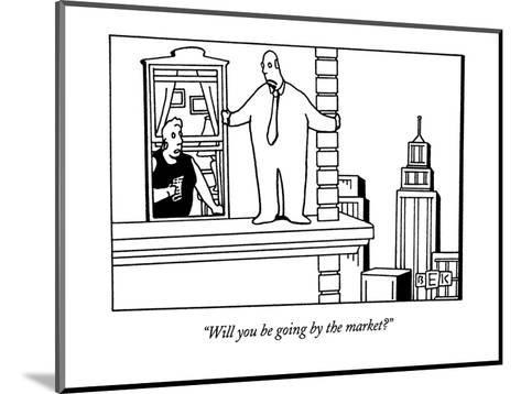 """""""Will you be going by the market?"""" - New Yorker Cartoon-Bruce Eric Kaplan-Mounted Premium Giclee Print"""