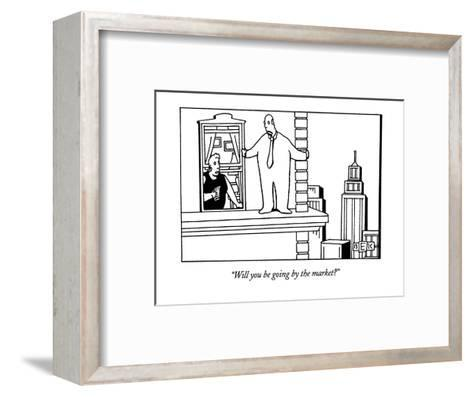 """""""Will you be going by the market?"""" - New Yorker Cartoon-Bruce Eric Kaplan-Framed Art Print"""