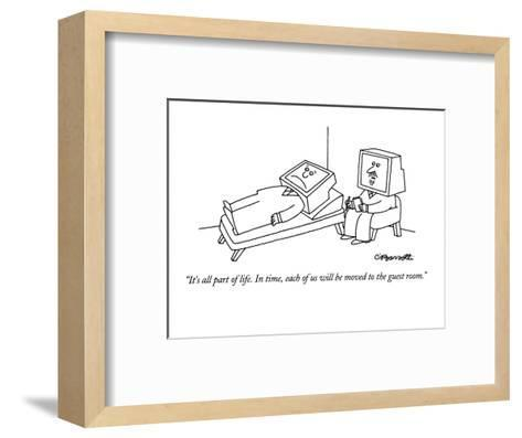"""""""It's all part of life.  In time, each of us will be moved to the guest ro?"""" - New Yorker Cartoon-Charles Barsotti-Framed Art Print"""
