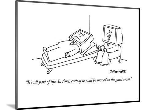 """""""It's all part of life.  In time, each of us will be moved to the guest ro?"""" - New Yorker Cartoon-Charles Barsotti-Mounted Premium Giclee Print"""