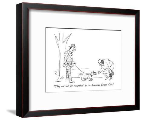 """""""They are not yet recognized by the American Kennel Club."""" - New Yorker Cartoon-Al Ross-Framed Art Print"""