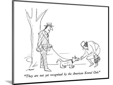 """""""They are not yet recognized by the American Kennel Club."""" - New Yorker Cartoon-Al Ross-Mounted Premium Giclee Print"""
