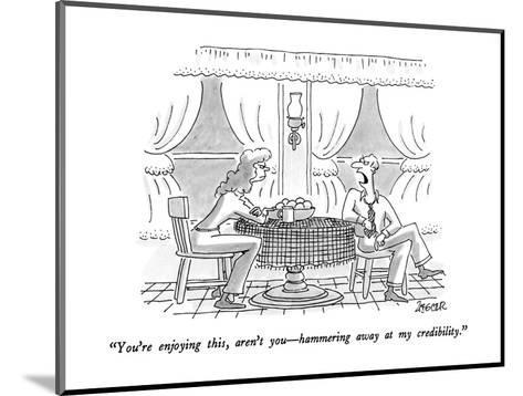 """""""You're enjoying this, aren't you?hammering away at my credibility."""" - New Yorker Cartoon-Jack Ziegler-Mounted Premium Giclee Print"""