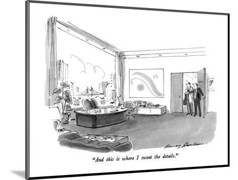 """And this is where I sweat the details."" - New Yorker Cartoon-Bernard Schoenbaum-Mounted Premium Giclee Print"