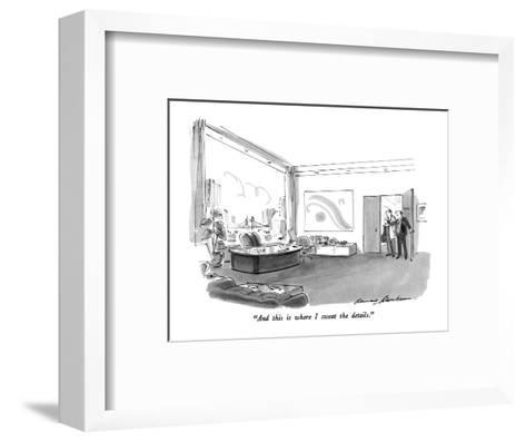"""""""And this is where I sweat the details."""" - New Yorker Cartoon-Bernard Schoenbaum-Framed Art Print"""