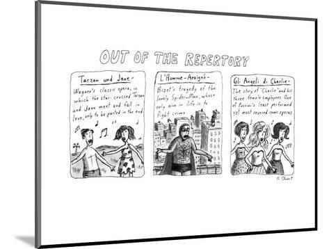 Out of the Repertory - New Yorker Cartoon-Roz Chast-Mounted Premium Giclee Print
