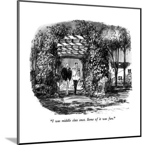 """""""I was middle class once.  Some of it was fun."""" - New Yorker Cartoon-Robert Weber-Mounted Premium Giclee Print"""