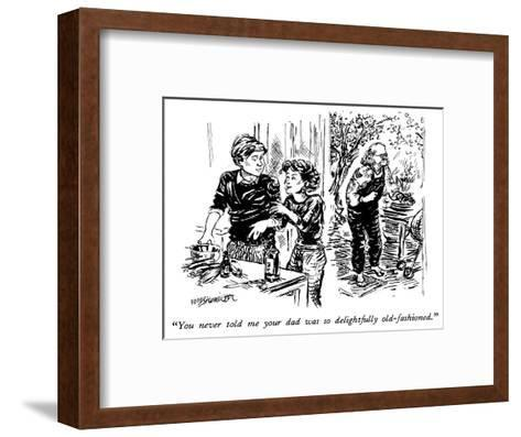 """""""You never told me your dad was so delightfully old-fashioned."""" - New Yorker Cartoon-William Hamilton-Framed Art Print"""