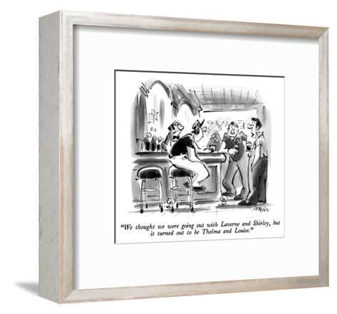 """We thought we were going out with Laverne and Shirley, but it turned out ?"" - New Yorker Cartoon-Lee Lorenz-Framed Art Print"