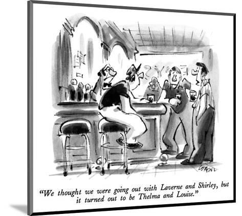 """We thought we were going out with Laverne and Shirley, but it turned out ?"" - New Yorker Cartoon-Lee Lorenz-Mounted Premium Giclee Print"