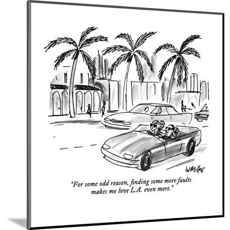 """""""For some odd reason, finding some more faults makes me love L.A. even mor?"""" - New Yorker Cartoon-Warren Miller-Mounted Premium Giclee Print"""