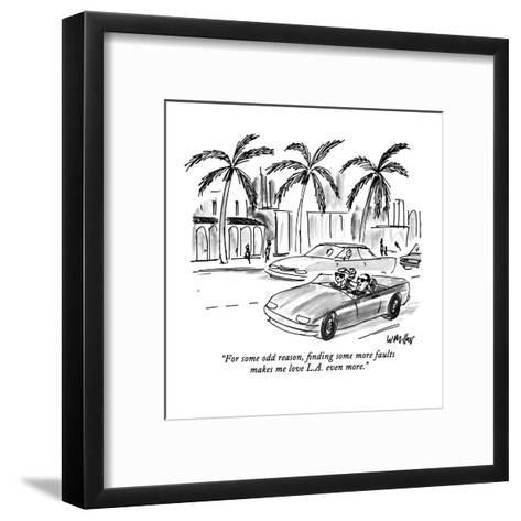 """For some odd reason, finding some more faults makes me love L.A. even mor?"" - New Yorker Cartoon-Warren Miller-Framed Art Print"