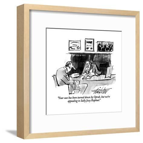 """""""Your case has been turned down by Oprah, but we're appealing to Sally Jes?"""" - New Yorker Cartoon-Mischa Richter-Framed Art Print"""