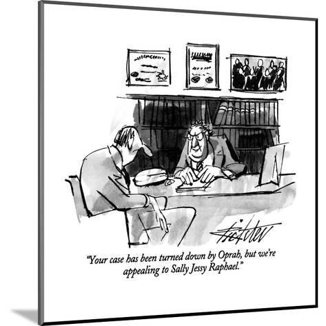 """""""Your case has been turned down by Oprah, but we're appealing to Sally Jes?"""" - New Yorker Cartoon-Mischa Richter-Mounted Premium Giclee Print"""