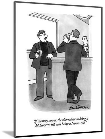 """If memory serves, the alternative to being a McGovern-nik was being a Nix?"" - New Yorker Cartoon-J.B. Handelsman-Mounted Premium Giclee Print"