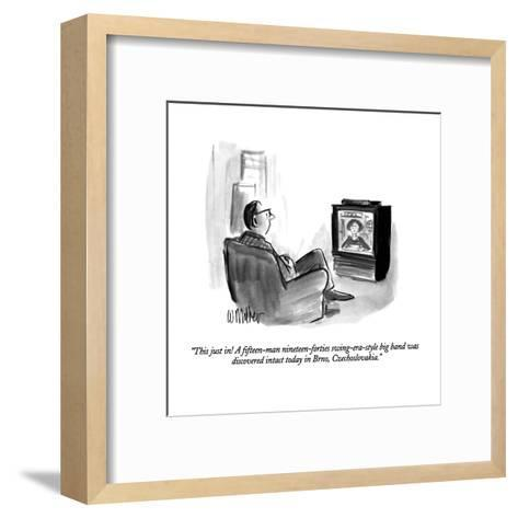 """This just in!  A fifteen-man nineteen-forties swing-era-style big band wa?"" - New Yorker Cartoon-Warren Miller-Framed Art Print"