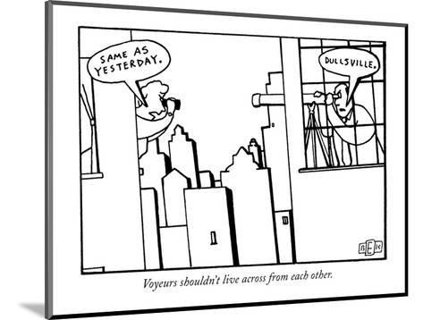Voyeurs shouldn't live across from each other. - New Yorker Cartoon-Bruce Eric Kaplan-Mounted Premium Giclee Print