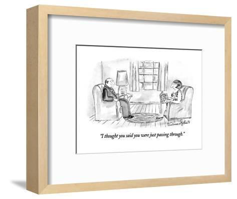 """""""I thought you said you were just passing through."""" - New Yorker Cartoon-Victoria Roberts-Framed Art Print"""