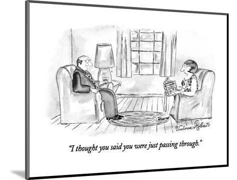 """""""I thought you said you were just passing through."""" - New Yorker Cartoon-Victoria Roberts-Mounted Premium Giclee Print"""