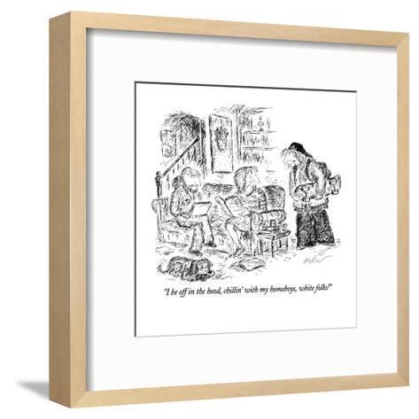 """I be off in the hood, chillin' with my homeboys, white folks!"" - New Yorker Cartoon-Edward Koren-Framed Art Print"