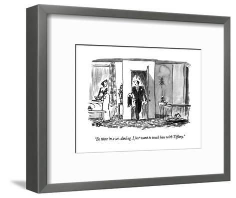 """Be there in a sec, darling.  I just want to touch base with Tiffany."" - New Yorker Cartoon-Robert Weber-Framed Art Print"