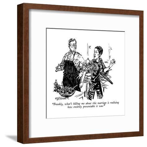 """""""Frankly, what's killing me about this marriage is realizing how entirely ?"""" - New Yorker Cartoon-William Hamilton-Framed Art Print"""