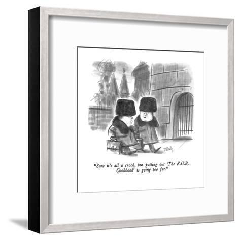"""""""Sure it's all a crock, but putting out 'The K.G.B. Cookbook' is going too?"""" - New Yorker Cartoon-Donald Reilly-Framed Art Print"""