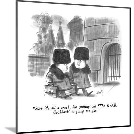 """""""Sure it's all a crock, but putting out 'The K.G.B. Cookbook' is going too?"""" - New Yorker Cartoon-Donald Reilly-Mounted Premium Giclee Print"""