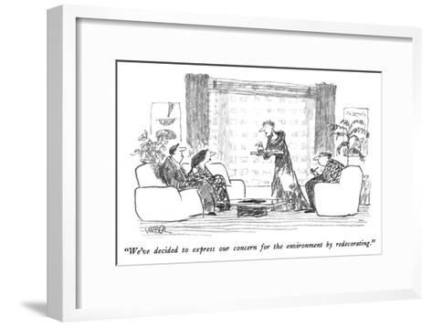 """""""We've decided to express our concern for the environment by redecorating.?"""" - New Yorker Cartoon-Robert Weber-Framed Art Print"""