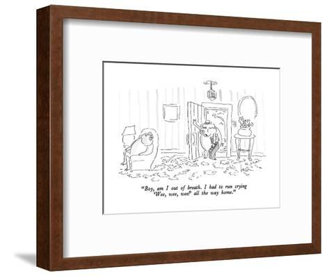 """""""Boy, am I out of breath.  I had to run crying 'Wee, wee, wee!' all the wa?"""" - New Yorker Cartoon-Arnie Levin-Framed Art Print"""