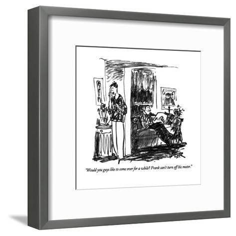 """""""Would you guys like to come over for a while?  Frank can't turn off his m?"""" - New Yorker Cartoon-Robert Weber-Framed Art Print"""