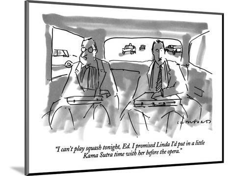 """I can't play squash tonight, Ed.  I promised Linda I'd put in a little Ka?"" - New Yorker Cartoon-Michael Crawford-Mounted Premium Giclee Print"