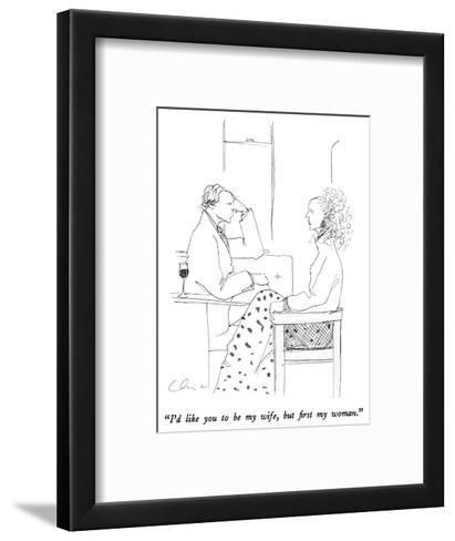 """""""I'd like you to be my wife, but first my woman."""" - New Yorker Cartoon-Richard Cline-Framed Art Print"""