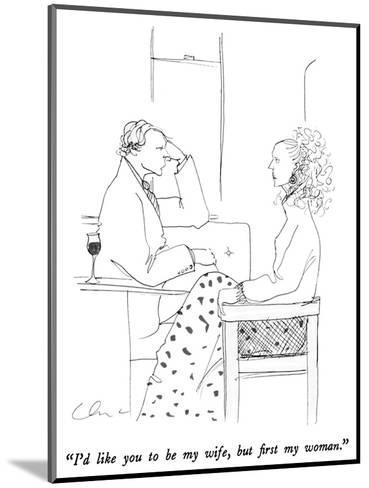 """""""I'd like you to be my wife, but first my woman."""" - New Yorker Cartoon-Richard Cline-Mounted Premium Giclee Print"""