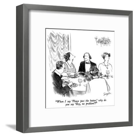 """""""When I say 'Please pass the butter,' why do you say 'Hey, no problem.'?"""" - New Yorker Cartoon-Charles Saxon-Framed Art Print"""