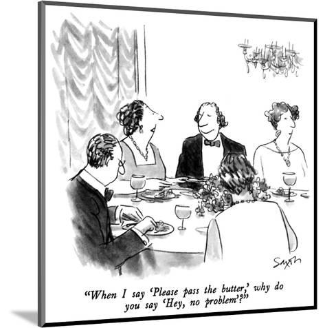 """""""When I say 'Please pass the butter,' why do you say 'Hey, no problem.'?"""" - New Yorker Cartoon-Charles Saxon-Mounted Premium Giclee Print"""