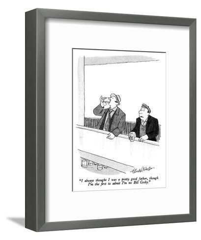 """I always thought I was a pretty good father, though I'm the first to admi?"" - New Yorker Cartoon-J.B. Handelsman-Framed Art Print"