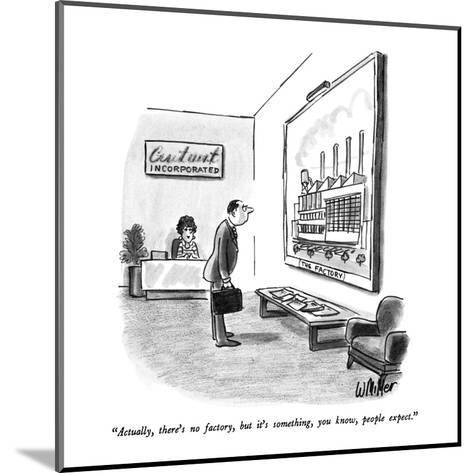 """""""Actually, there's no factory, but it's something, you know, people expect?"""" - New Yorker Cartoon-Warren Miller-Mounted Premium Giclee Print"""