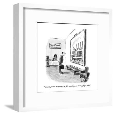 """""""Actually, there's no factory, but it's something, you know, people expect?"""" - New Yorker Cartoon-Warren Miller-Framed Art Print"""