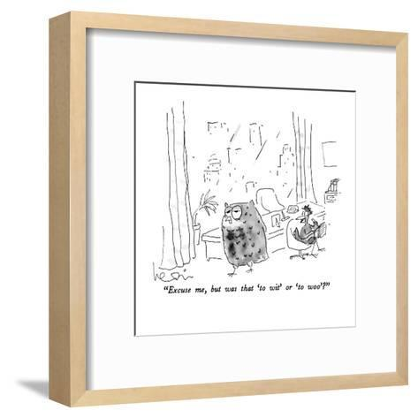 """Excuse me, but was that 'to wit' or 'to woo'?"" - New Yorker Cartoon-Arnie Levin-Framed Art Print"