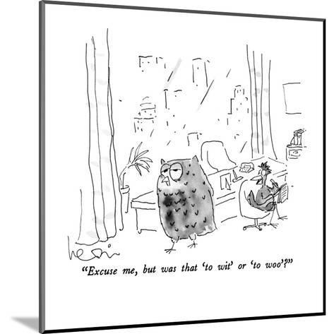 """Excuse me, but was that 'to wit' or 'to woo'?"" - New Yorker Cartoon-Arnie Levin-Mounted Premium Giclee Print"
