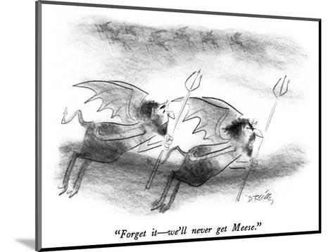 """""""Forget it?we'll never get Meese."""" - New Yorker Cartoon-Donald Reilly-Mounted Premium Giclee Print"""