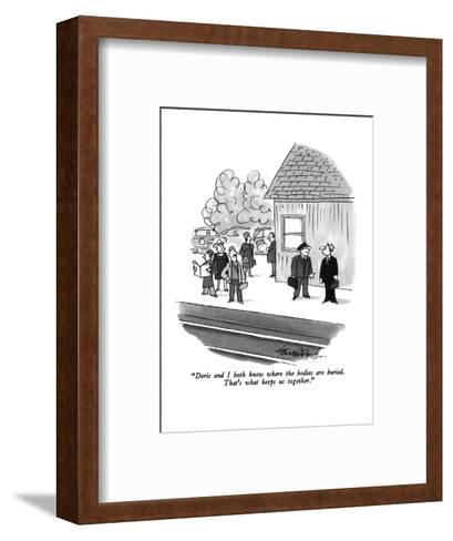 """Doris and I both know where the bodies are buried.  That's what keeps us ?"" - New Yorker Cartoon-J.B. Handelsman-Framed Art Print"