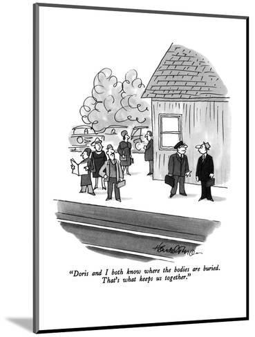 """Doris and I both know where the bodies are buried.  That's what keeps us ?"" - New Yorker Cartoon-J.B. Handelsman-Mounted Premium Giclee Print"