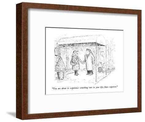 """""""You are about to experience something rare in your life, Stan?rejection."""" - New Yorker Cartoon-Edward Koren-Framed Art Print"""