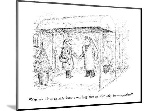 """""""You are about to experience something rare in your life, Stan?rejection."""" - New Yorker Cartoon-Edward Koren-Mounted Premium Giclee Print"""