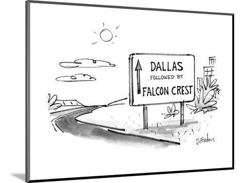 """Sign on road that reads """"Dallas Followed by Falcon Crest"""". - New Yorker Cartoon-Dana Fradon-Mounted Premium Giclee Print"""