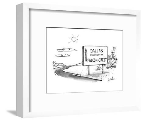 "Sign on road that reads ""Dallas Followed by Falcon Crest"". - New Yorker Cartoon-Dana Fradon-Framed Art Print"