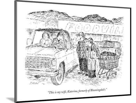 """""""This is my wife, Katerina, formerly of Bloomingdale's."""" - New Yorker Cartoon-Edward Koren-Mounted Premium Giclee Print"""