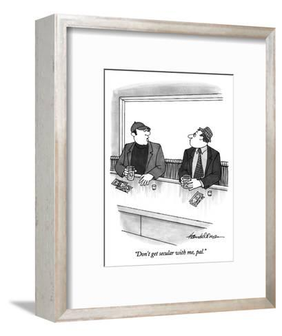 """Don't get secular with me, pal."" - New Yorker Cartoon-J.B. Handelsman-Framed Art Print"